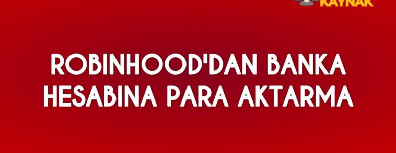 Robinhood'dan banka hesabına para aktarma nasıl yapılır?